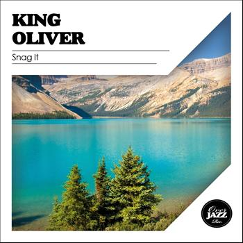 King Oliver - Snag It