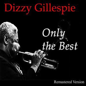 Dizzy Gillespie - Dizzy Gillespie: Only The Best (Remastered Version)
