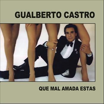 Gualberto Castro - Que Mal Amada Estás