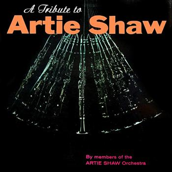 Artie Shaw Orchestra - A Tribute To Artie Shaw