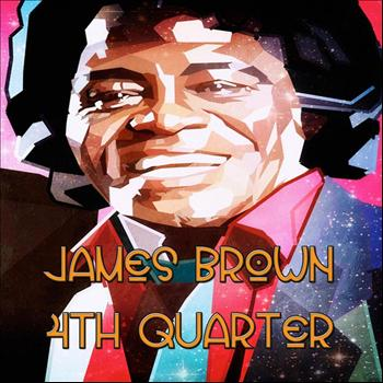 James Brown - 4th Quarter