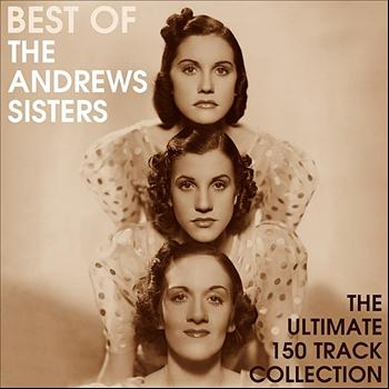 The Andrews Sisters - Best Of The Andrews Sisters - The Ultimate 150 Track Collection
