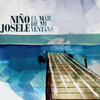 Niño Josele - El mar de mi ventana