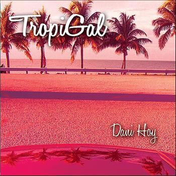 Dani Hoy - Tropigal