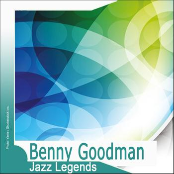 Benny Goodman - Jazz Legends: Benny Goodman