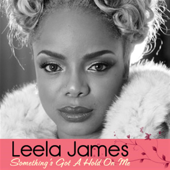 Leela James - Something's Got A Hold On Me