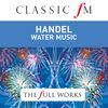 John Eliot Gardiner / English Baroque Soloists - Handel: Water Music / Fireworks Music by Classic FM: The Full Works