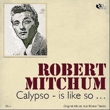 Robert Mitchum - Calypso - Is Like So... (Original Album Plus Bonus Tracks, 1957)