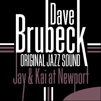 Dave Brubeck - Original Jazz Sound: Jay & Kai at Newport (Live)