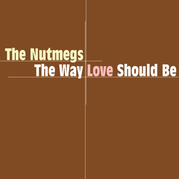 The Nutmegs - The Way Love Should Be