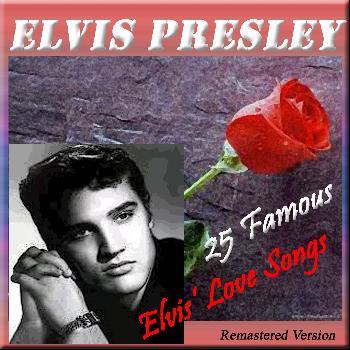 Elvis Presley - 25 Famous Elvis' Love Songs (Remastered Version)