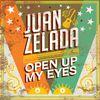 Juan Zelada - Open Up My Eyes