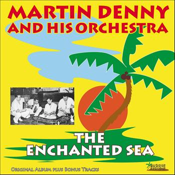 Martin Denny - The Enchanted Sea (Original Album Plus Bonus Tracks)