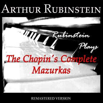 Arthur Rubinstein - Rubinstein Plays The Chopin's Complete Mazurkas (Remastered Version)