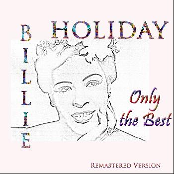 Billie Holiday - Billie Holiday: Only the Best (Remastered Version)