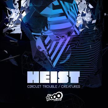 Heist - Circuit Trouble / Creatures