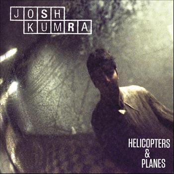 JOSH KUMRA - Helicopters & Planes