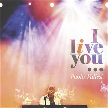 Paolo Vallesi - I Live You