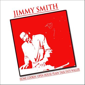 Jimmy Smith - Home Cookin / Open House / Plain Talk / Plays Fats Waller