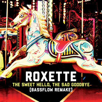 Roxette - The Sweet Hello, The Sad Goodbye (Bassflow Remake)
