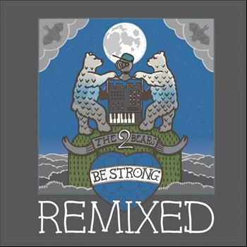 The 2 Bears - Be Strong Remixed