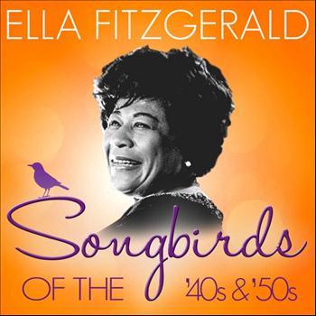 Ella Fitzgerald - Songbirds of the 40's & 50's - Ella Fitzgerald ( 100 Classic Tracks)