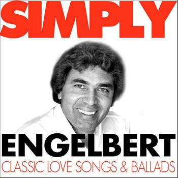 Engelbert Humperdinck - Simply Engelbert - Classic Love Songs and Ballads