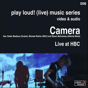 Camera - Live at HBC (feat. Dieter Moebius, Michael Rother & Shaun Mulrooney)