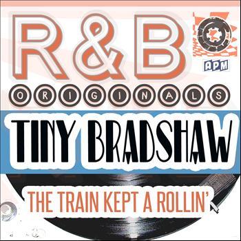 Tiny Bradshaw - R & B Originals - The Train Kept A Rollin'