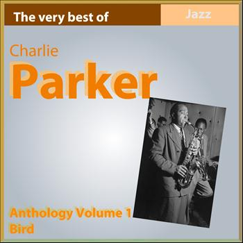 "Charlie Parker - The Very Best of Charlie Parker ""Bird"" (Anthology, Vol. 1)"