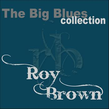 Roy Brown - Roy Brown (The Big Blues Collection)