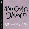 Antonio Orozco - Antonio Orozco 30 Canciones De Oro