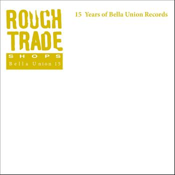Various Artists - Rough Trade Shops: 15 Years Of Bella Union Records (Explicit)
