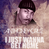 Anthony Cruz - I Just Wanna Get Home