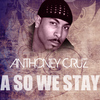 Anthony Cruz - A So We Stay