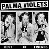Palma Violets - Best Of Friends/Last of the Summer Wine