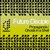 Future Disciple - Propaganda / Ghosts in a Shell