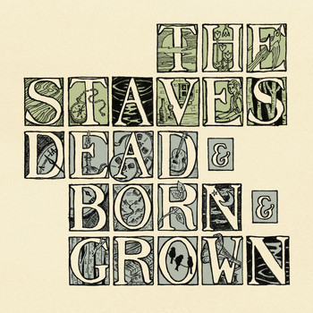 THE STAVES - Dead & Born & Grown