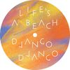 Django Django - Life's a Beach