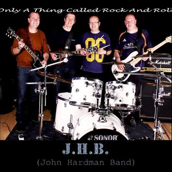 John Hardman Band - Only A Thing Called Rock and Roll