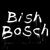 - Bish Bosch