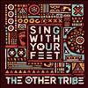 The Other Tribe - Sing With Your Feet