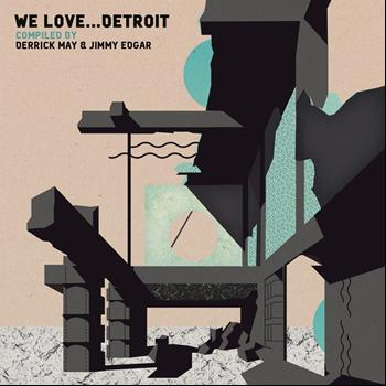 Various Artists - We Love... Detroit (Compiled by Derrick May & Jimmy Edgar)