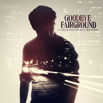 Goodbye Fairground - I Started With the Best Intentions