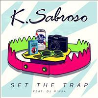 K. Sabroso Set The Trap (feat. DJ Ninja) - Synchronisation License