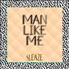 Man Like Me - Sleaze