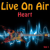 Heart - Live On Air: Heart, Vol .1 - Live