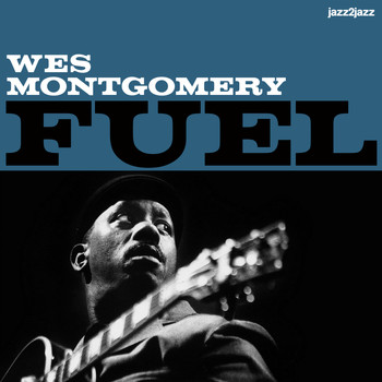 Wes Montgomery - Fuel (Extended)