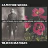 10,000 Maniacs - Campfire Songs: The Popular, Obscure and Unknown Recordings of 10,000 Maniacs