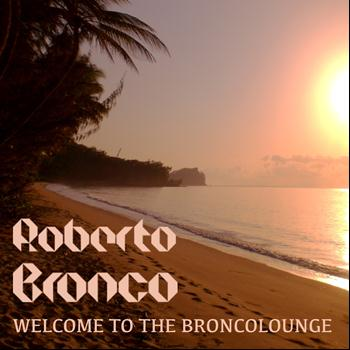 Roberto Bronco - Welcome to the Broncolounge